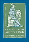 The Book of Pastoral Rule by Saint Gregory the Great